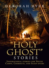 Holy Ghost Stories: Inspirational stories for Youth Camps, Cookouts, and Sleep-overs - eBook