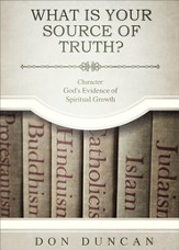 What Is Your Source of Truth?: Character: God's Evidence of Spiritual Growth - eBook