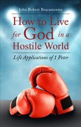 How to Live for God in a Hostile World: Life Applications of 1 Peter - eBook