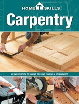 HomeSkills-Carpentry: An Introduction to Sawing, Drilling, Shaping & Joining Wood