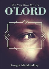 Did You Hear My Cry O'Lord - eBook
