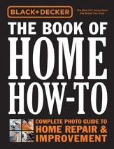 Black & Decker Book of Home How-To: Complete Photo Guide to Home Repair and Improvement