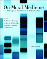 On Moral Medicine: Theological Perspectives in Medical Ethics, Third Edition