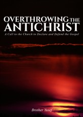 Overthrowing the Antichrist: A Call to the Church to Declare and Defend the Gospel - eBook