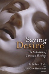 Saving Desire: The Seduction of Christian Theology