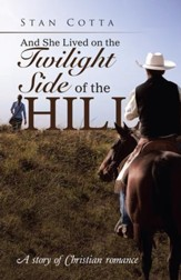 And She Lived on the Twilight Side of the Hill: A Story of Christian Romance - eBook