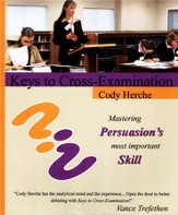 Keys to Cross-Examination: Mastering Persuasion's Most  Important Skill
