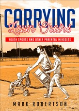Carrying Lawn Chairs: Youth Sports and Other Parental Mindsets - eBook