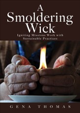 A Smoldering Wick: Igniting Missions Work with Sustainable Practices - eBook