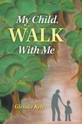 My Child, Walk with Me - eBook