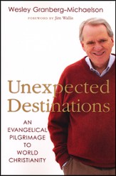 Unexpected Destinations: An Evangelical Pilgrimage to World Christianity