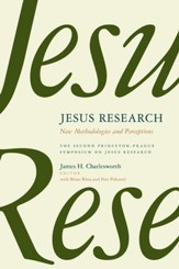 Jesus Research: New Methodologies and Perceptions--The Second Princeton-Prague Symposium on Jesus Research