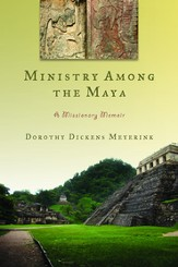 Ministry Among the Maya: A Missionary Memoir
