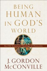 Being Human in God's World: An Old Testament Theology of Humanity - eBook