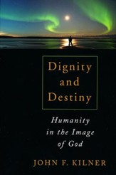 Dignity and Destiny: Humanity in the Image of God