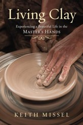 Living Clay: Experiencing a Beautiful Life in the Master's Hands - eBook