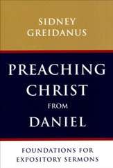 Preaching Christ from Daniel: Foundations for Expository Sermons