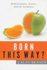 Born This Way?: Homosexuality, Science, and the Scriptures - eBook