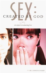 Sex: Created by God: An Expose on Amazing Love