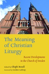 The Meaning of Christian Liturgy: Recent Developments in the Church of Sweden