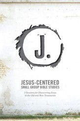 Jesus-Centered Small Group Bible Studies (Leader Guide): 7 Sessions for Discovering Jesus in the Old and New Testaments - eBook