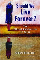 Should We Live Forever? The Ethical Ambiguities of Aging