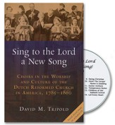 Sing to the Lord a New Song: Choirs in the Worship and Culture of the Dutch Reformed Church in America, 1785-1860