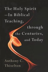 The Holy Spirit: In Biblical Teaching, Throughout the Centuries, and Today
