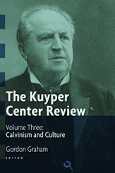 The Kuyper Center Review, volume 3: Calvinism and Culture