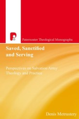 Saved, Sanctified and Serving: Perspectives on Salvation Army Theology and Practice - eBook