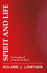 Spirit and Life: The Practice of Living by the Spirit - eBook