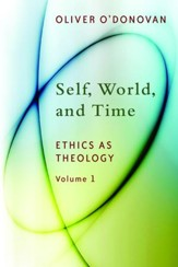 Self, World, and Time (Ethics as Theology, Volume 1)
