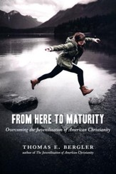 From Here to Maturity: Overcoming the Juvenilization of American Christianity