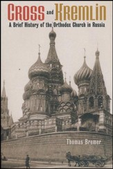 Cross and Kremlin: A Brief History of the Orthodox Church in Russia