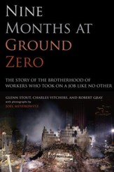 Nine Months at Ground Zero: The Story of the Brotherhood of Workers Who Took on a Job Like No Other - eBook