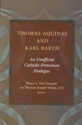 Thomas Aquinas and Karl Barth: An Unofficial  Protestant-Catholic Dialogue