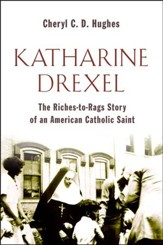 Katharine Drexel: The Riches-to-Rags Story of an American Catholic Saint