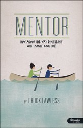Mentor: How Along-the-Way Discipleship Will Change Your Life, Member Book