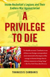 A Privilege to Die: Inside Hezbollah's Legions and Their Endless War Against Israel - eBook
