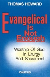 Evangelical Is Not Enough: Worship of God in Liturgy & Sacrament