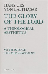 Glory of the Lord Volume VI: A Theological Aesthetics:  Theology: The Old Covenant