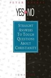 Yes or No: Straight Answers to Tough Questions about Christianity