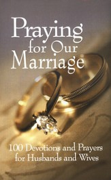 100 Devotions and Prayers for Husbands and Wives: Praying for our marriage