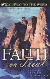 Faith on Trial: Studies from the Letter of James,  Pathway to the Word Studies