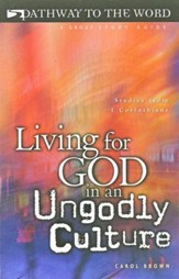 Living for God in an Ungodly Culture: Studies from 1 Corinthians, Pathway to the Word Studies