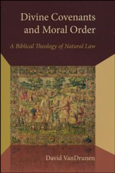 Divine Covenants and Moral Order: A Biblical Theology of Natural Law