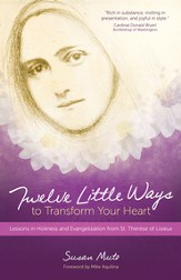 Twelve Little Ways to Transform Your Heart: Lessons in Holiness and Evangelization from St. Therese of Lisieux - eBook