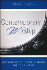 Contemporary Worship: Thinking About Its Implications for the Church