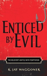 Enticed by Evil: The Believer's Battle with Temptation