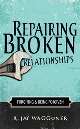 Repairing Broken Relationships: Forgiving & Being Forgiven